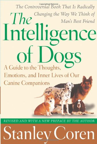 The Intelligence of Dogs: A Guide to the Thoughts, Emotions, and Inner Lives of Our Canine Companions 9780743280877