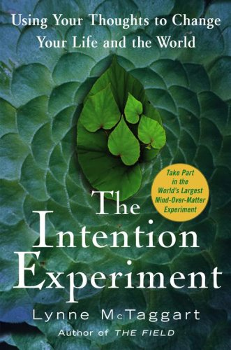 The Intention Experiment: Using Your Thoughts to Change Your Life and the World 9780743276955