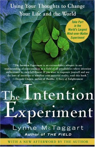 The Intention Experiment: Using Your Thoughts to Change Your Life and the World 9780743276962