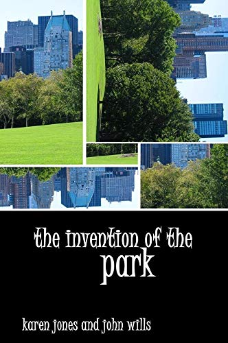The Invention of the Park: Recreational Landscapes from the Garden of Eden to Disney's Magic Kingdom 9780745631387
