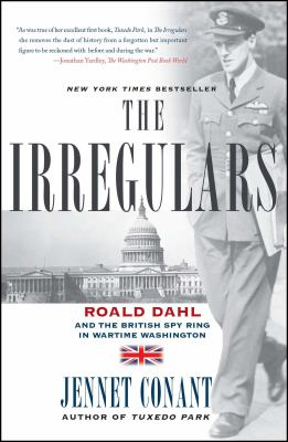 The Irregulars: Roald Dahl and the British Spy Ring in Wartime Washington 9780743294591