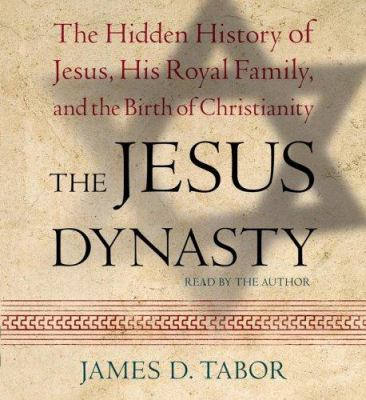 The Jesus Dynasty: The Hidden History of Jesus, His Royal Family, and the Birth of Christianity 9780743552035