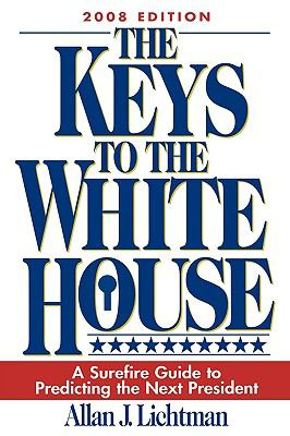 The Keys to the White House: A Surefire Guide to Predicting the Next President 9780742562707
