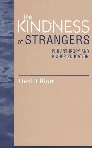 The Kindness of Strangers: Philanthropy and Higher Education 9780742507111