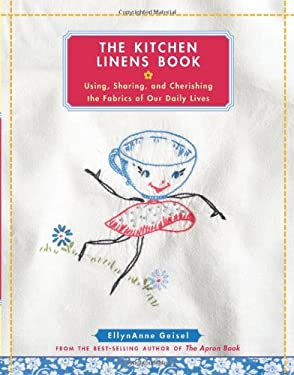The Kitchen Linens Book: Using, Sharing, and Cherishing the Fabrics of Our Daily Lives [With Transfer Pattern for Vintage Kitchen Towel Motif] 9780740777639