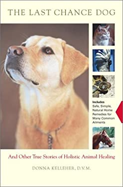 The Last Chance Dog: And Other Stories of Holistic Animal Healing 9780743223010