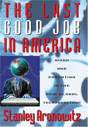 The Last Good Job in America: Work and Education in the New Global Technoculture 9780742509757