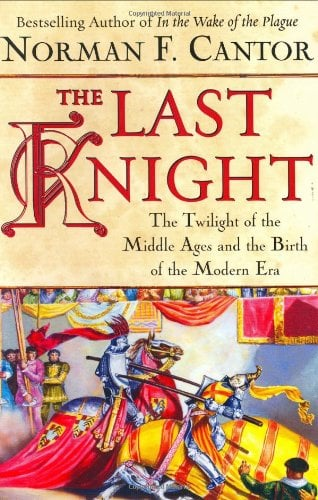 The Last Knight: The Twilight of the Middle Ages and the Birth of the Modern Era 9780743226882