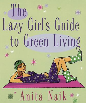 The Lazy Girl's Guide to Green Living 9780749928261