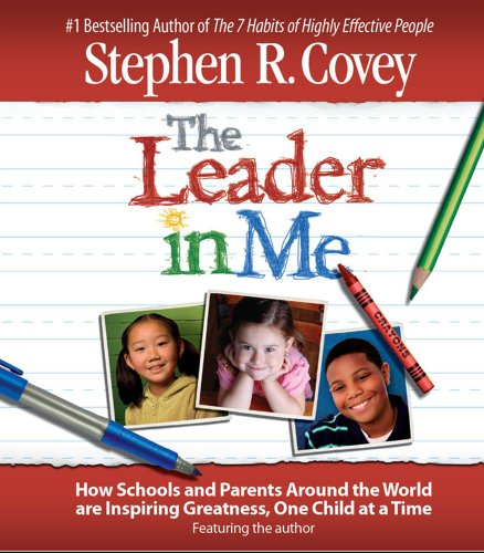 The Leader in Me: How Schools and Parents Around the World Are Inspiring Greatness, One Child at a Time 9780743580793
