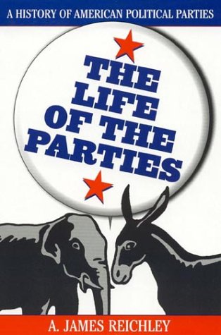 The Life of the Parties: A History of American Political Parties 9780742508880