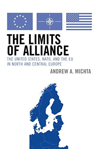 The Limits of Alliance: The United States, NATO, and the EU in North and Central Europe 9780742538658