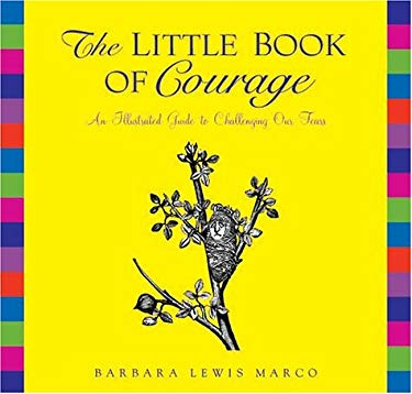 The Little Book of Courage: An Illustrated Guide to Challenging Our Fears 9780740738487
