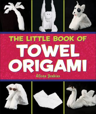 The Little Book of Towel Origami 9780740777028