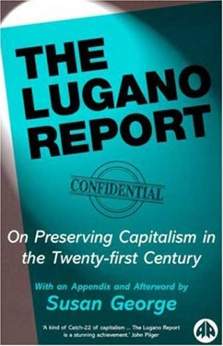 The Lugano Report: On Preserving Capitalism in the Twenty-First Century 9780745315324