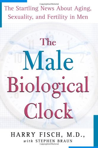 The Male Biological Clock: The Startling News about Aging, Sexuality, and Fertility in Men 9780743259910