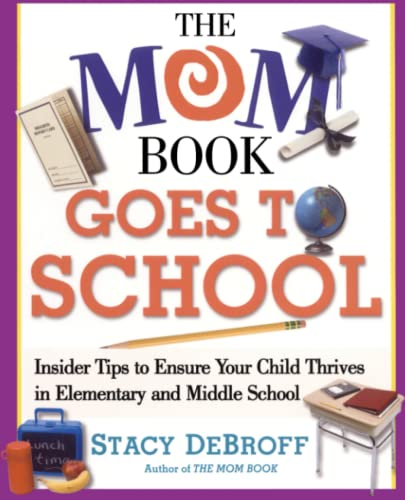 The Mom Book Goes to School: Insider Tips to Ensure Your Child Thrives in Elementary and Middle School 9780743257541