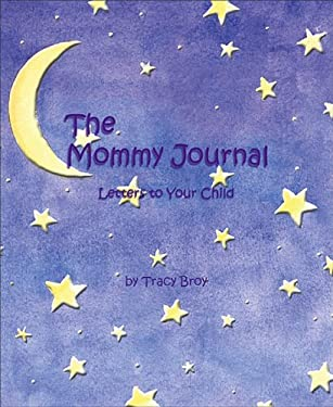 The Mommy Journal: Letters to Your Child 9780740727306