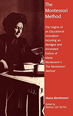 The Montessori Method: The Origins of an Educational Innovation: Including an Abridged and Annotated Edition of Maria Montessori's the Montes 9780742519114