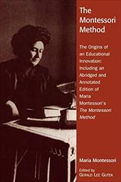 The Montessori Method: The Origins of an Educational Innovation: Including an Abridged and Annotated Edition of Maria Montessori's