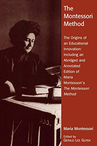 The Montessori Method: The Origins of an Educational Innovation: Including an Abridged and Annotated Edition of Maria Montessori's the Montes 9780742519121
