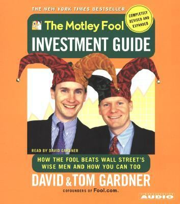 The Motley Fool Investment Guide: Revised Edition: How the Fool Beats Wall Streets Wise Men and You Can Too 9780743504287