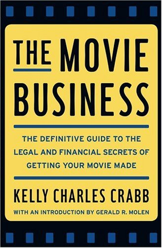 The Movie Business: The Definitive Guide to the Legal and Financial Secrets of Getting Your Movie Made 9780743264921