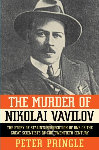 The Murder of Nikolai Vavilov: The Story of Stalin's Persecution of One of the Great Scientists of the Twentieth Century 9780743264983