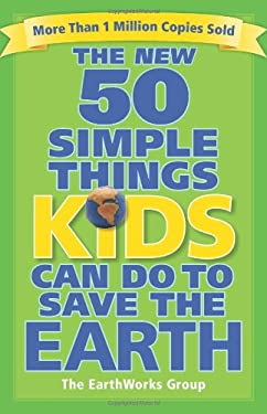 The New 50 Simple Things Kids Can Do to Save the Earth 9780740777462
