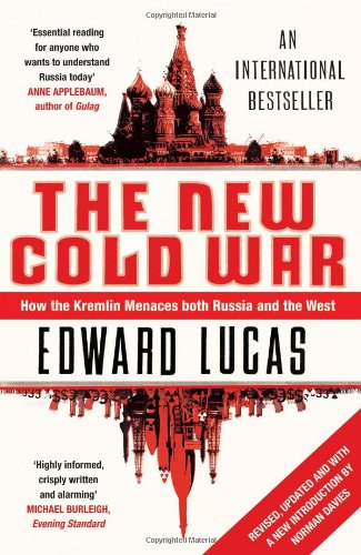 The New Cold War: How the Kremlin Menaces Both Russia and the West