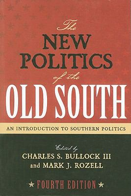 The New Politics of the Old South: An Introduction to Southern Politics 9780742570214