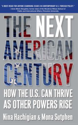 The Next American Century: How the U.S. Can Thrive as Other Powers Rise 9780743291002