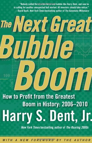 The Next Great Bubble Boom: How to Profit from the Greatest Boom in History: 2006-2010 9780743288484