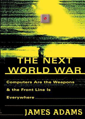 The Next World War: Computers Are the Weapons and the Front Line is Everywhere 9780743223805