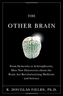 The Other Brain: From Dementia to Schizophrenia, How New Discoveries about the Brain Are Revolutionizing Medicine and Science 9780743291415