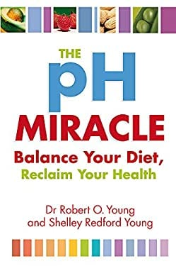 The PH Miracle: Balance Your Diet, Reclaim Your Health. Robert Young and Shelley Redford Young 9780749939816