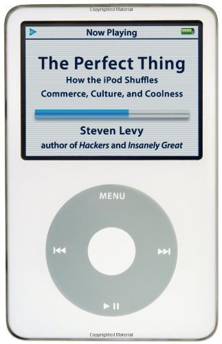 The Perfect Thing: How the iPod Shuffles Commerce, Culture, and Coolness 9780743285223