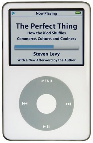 The Perfect Thing: How the iPod Shuffles Commerce, Culture, and Coolness 9780743285230