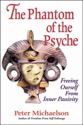 Phantom of the Psyche : Freeing Ourselves from Inner Passivity