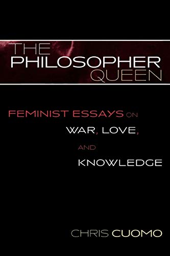 The Philosopher Queen: Feminist Essays on War, Love, and Knowledge 9780742513815