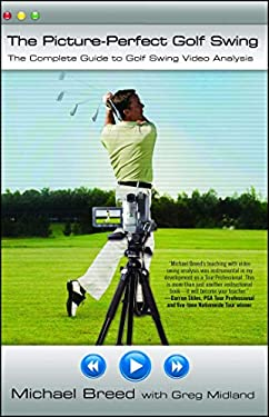 The Picture-Perfect Golf Swing: The Complete Guide to Golf Swing Video Analysis 9780743290272