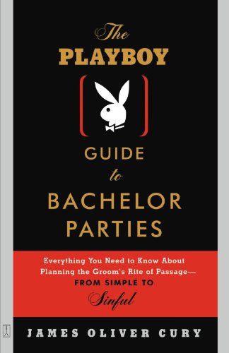 The Playboy Guide to Bachelor Parties: Everything You Need to Know about Planning the Groom's Rite of Passage-From Simple to Sinful 9780743232890