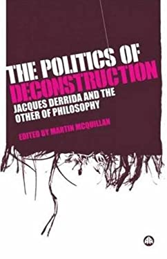 The Politics of Deconstruction: Jacques Derrida and the Other of Philosophy 9780745326740
