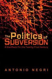 The Politics of Subversion: A Manifesto for the Twenty-First Century