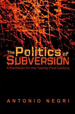 The Politics of Subversion: A Manifesto for the Twenty-First Century 9780745635132