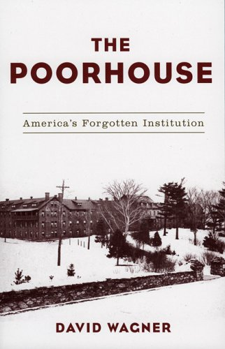 The Poorhouse: America's Forgotten Institution 9780742529458
