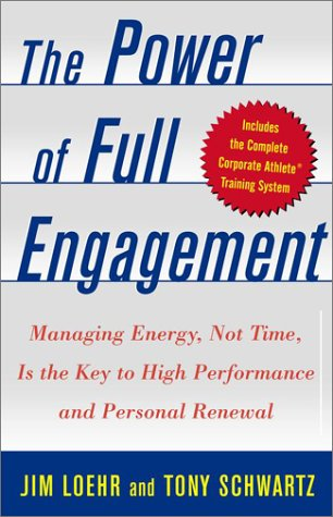 The Power of Full Engagement: Managing Energy, Not Time, Is the Key to High Performance and Personal Renewal 9780743226745