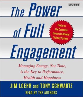 The Power of Full Engagement: Managing Energy, Not Time, Is the Key to High Performance and Personal Renewal 9780743528436