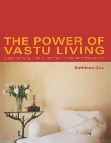 The Power of Vastu Living: Welcoming Your Soul Into Your Home and Workplace 9780743424073
