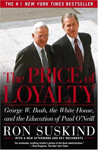The Price of Loyalty: George W. Bush, the White House, and the Education of Paul O'Neill 9780743255462
